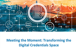 Meeting the Moment: Transforming the Digital Credentials Space